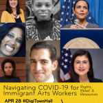 Digital Town Hall: Navigating COVID-19 for Immigrant Arts Workers: Rights, Relief and Resources