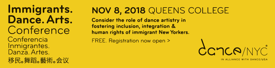 Join Dance/NYC for the Immigrants. Dance. Arts. Conference on November 8, 2018 at Queens College. Registration is FREE. Click here to register.
