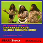 Sat. December 5 @ 8pm ET, GINA CAKESTAND'S HOLIDAY COOKING SHOW, Online Admission: Free, #BAADBronx