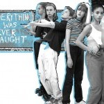 "Six teenagers in a school standing in front of a chalkboard with the words ""Everything I Was Never Taught"""