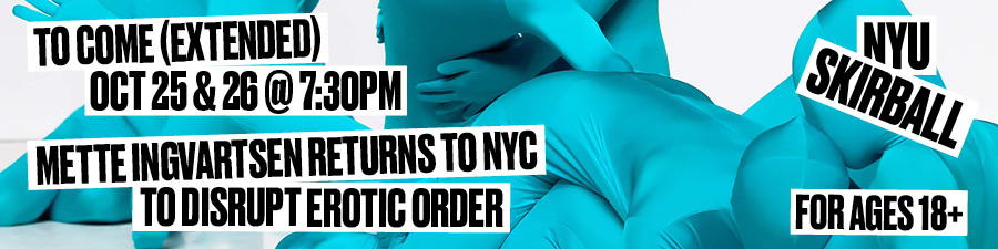 to come (extended) oct 25 & 26 @ 7:30pm: Mette Ingvartsen returns to NYC to disrupt erotic order; for ages 18+