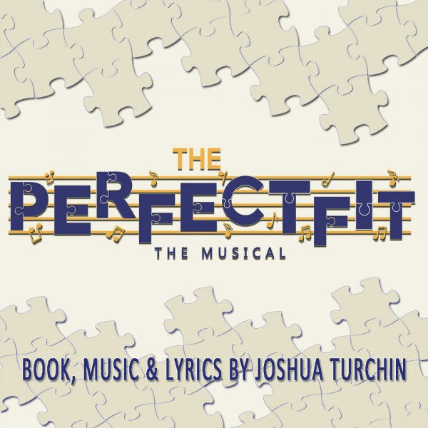 The Perfect Fit, the Musical. Book, Music and Lyrics by Joshua Turchin
