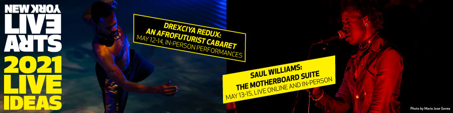 New York Live Arts and Live Ideas logos, one shirtless Black man with short hair and a mustache dancing, and one clean shaven Black man with medium length hair wearing a high collared jacket singing, events details include Drexciya Redux: An Afrofuturist Cabaret, May 12-14, in-person performances, Saul Williams: The Motherboard Suite, May 13-15, Live, Online, and in-person.