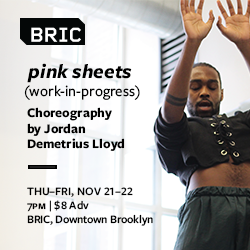 pink sheets (work-in-progress), choreography by Jordan Demetrius Lloyd, THU-FRI, NOV 21-22 at BRIC in Downtown Brooklyn