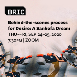 Behind-the-scenes process for Desire: A Sankofa Dream. Thu-Fri, Sept 24-25, 2020 at 7:30pm on Zoom.