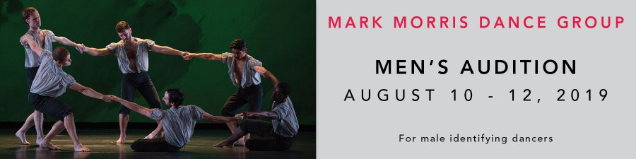 Mark Morris Dance Group men's audition August 10 through 12.