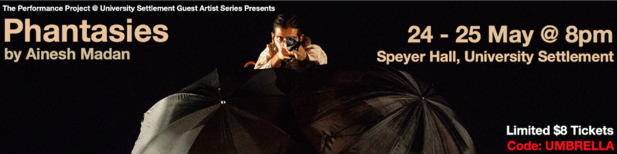 The Performance Project @ University Settlement Guest Artist Series Presents Phantasies by Ainesh Madan on 24th and 2th May at 8pm at Speyer Hall, University Settlement. There are limited $8 tickets with discount code UMBRELLA.